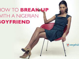 How to Break Up With a Nigerian Boyfriend