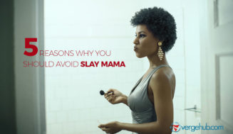 5 Reasons Why You Should Avoid 'Slay Mama'